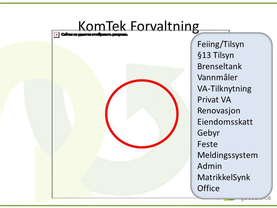 KomTek Forvaltning Feiing/Tilsyn §13 Tilsyn Brenseltank Vannmåler VA-Tilknytning Privat VA Renovasjon Eiendomsskatt Gebyr Feste Meldingssystem Admin M