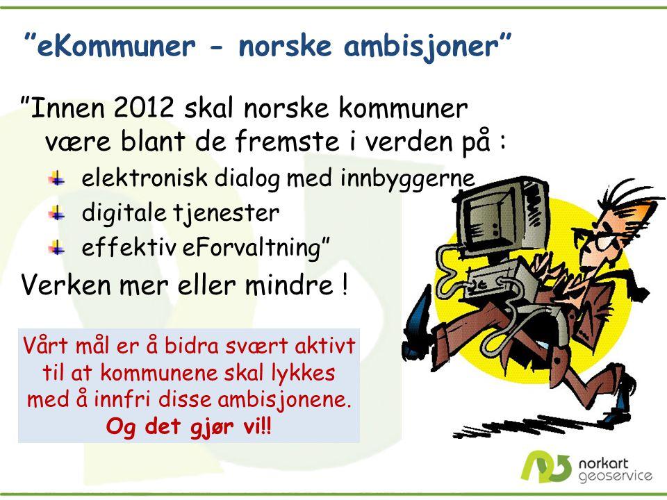 """""""eKommuner - norske ambisjoner"""" """"Innen 2012 skal norske kommuner være blant de fremste i verden på : elektronisk dialog med innbyggerne digitale tjene"""