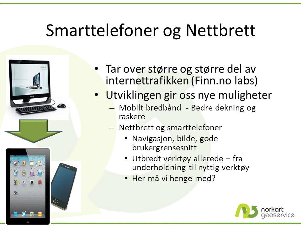 Smarttelefoner og Nettbrett • Tar over større og større del av internettrafikken (Finn.no labs) • Utviklingen gir oss nye muligheter – Mobilt bredbånd