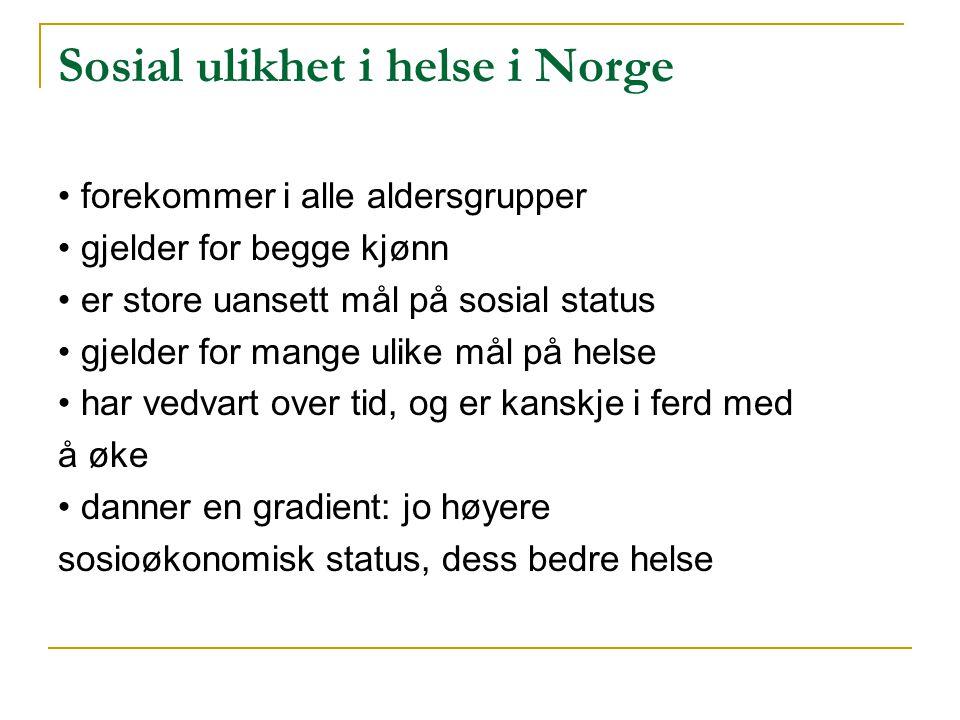 Sosial ulikhet i helse i Norge • forekommer i alle aldersgrupper • gjelder for begge kjønn • er store uansett mål på sosial status • gjelder for mange