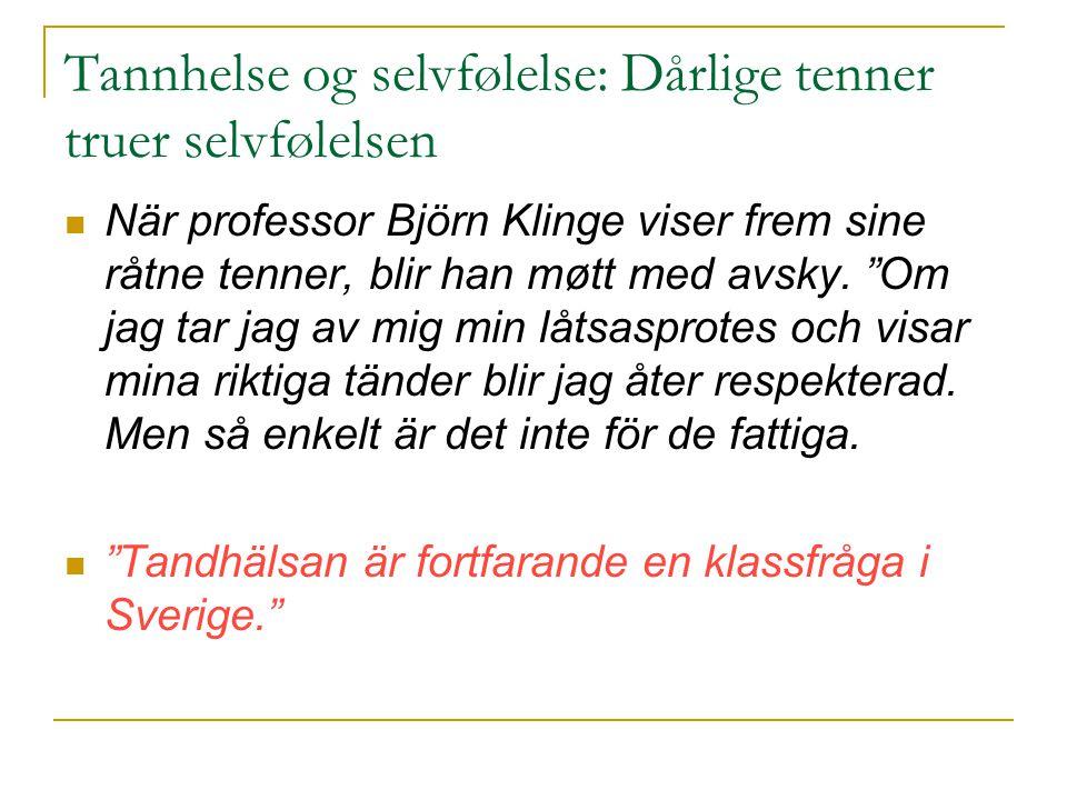 """Tannhelse og selvfølelse: Dårlige tenner truer selvfølelsen  När professor Björn Klinge viser frem sine råtne tenner, blir han møtt med avsky. """"Om ja"""