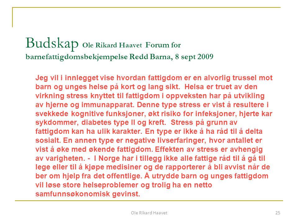 Budskap Ole Rikard Haavet Forum for barnefattigdomsbekjempelse Redd Barna, 8 sept 2009 Jeg vil i innlegget vise hvordan fattigdom er en alvorlig truss