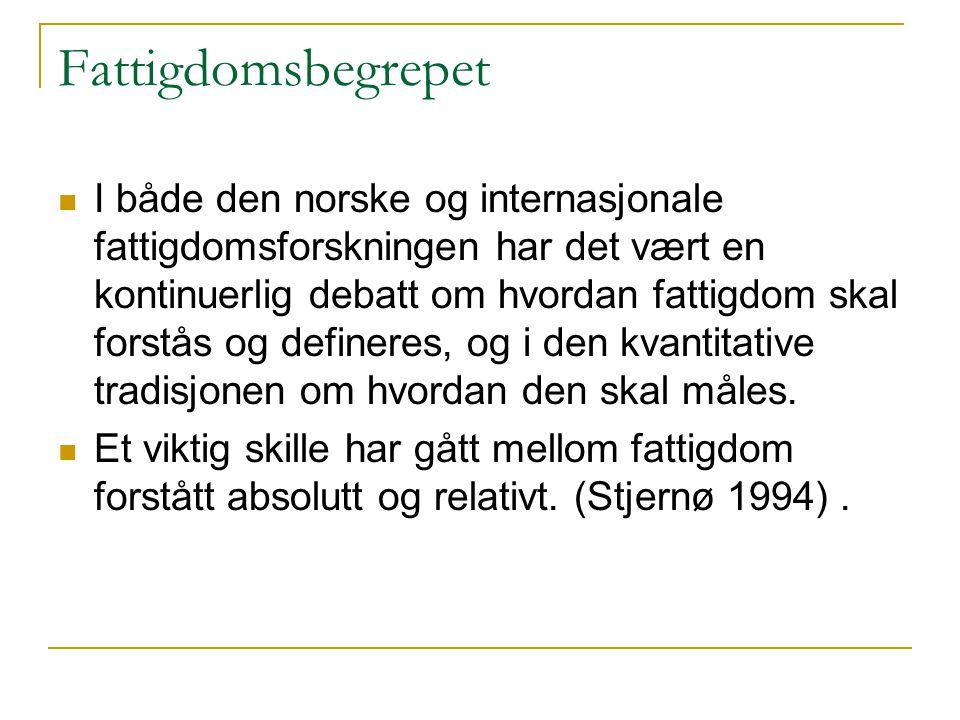 Fattigdomsbegrepet  I både den norske og internasjonale fattigdomsforskningen har det vært en kontinuerlig debatt om hvordan fattigdom skal forstås o
