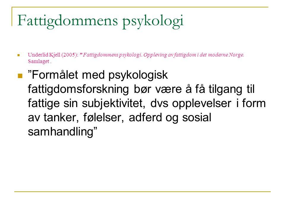 """Fattigdommens psykologi  Underlid Kjell (2005): """" Fattigdommens psykologi. Oppleving av fattigdom i det moderne Norge. Samlaget.  """"Formålet med psyk"""