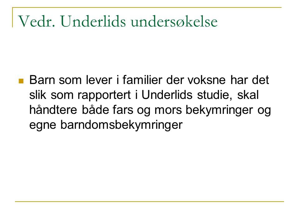 Vedr. Underlids undersøkelse  Barn som lever i familier der voksne har det slik som rapportert i Underlids studie, skal håndtere både fars og mors be
