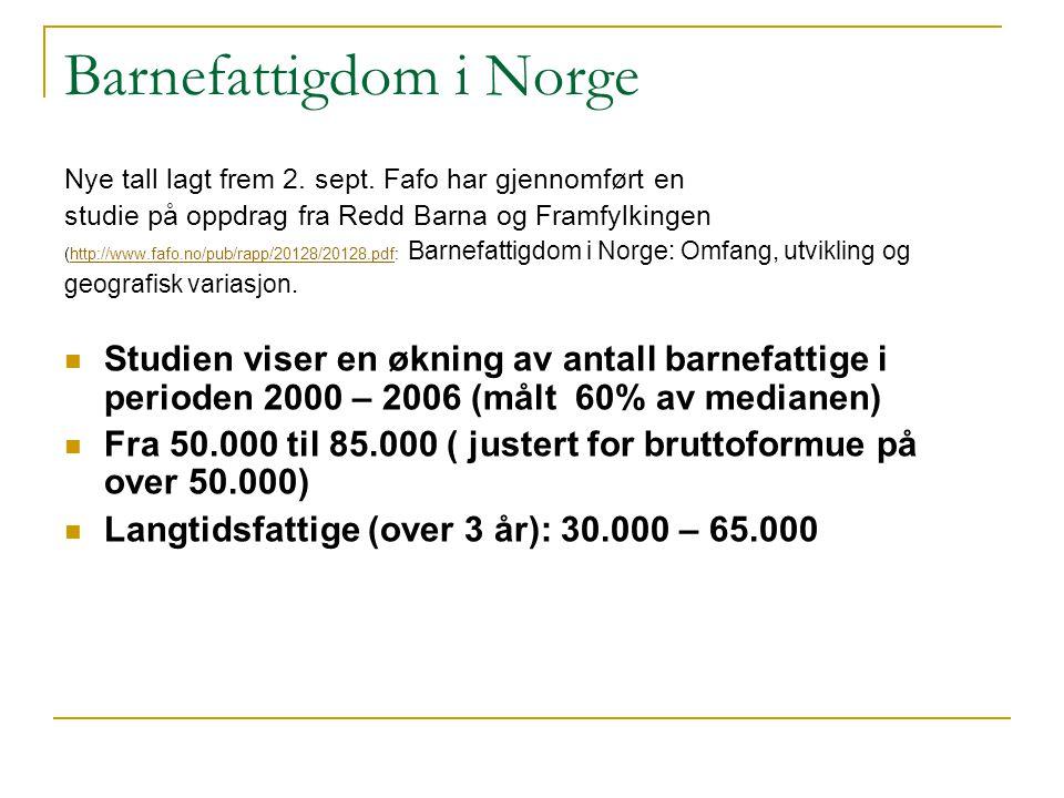 Barnefattigdom i Norge Nye tall lagt frem 2. sept. Fafo har gjennomført en studie på oppdrag fra Redd Barna og Framfylkingen (http://www.fafo.no/pub/r