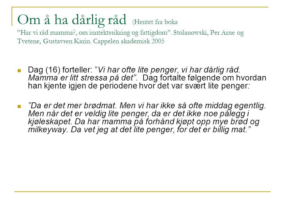 """Om å ha dårlig råd (Hentet fra boka """"Har vi råd mamma?, om inntektssikring og fattigdom"""". Stolanowski, Per Arne og Tvetene, Gustavsen Karin. Cappelen"""