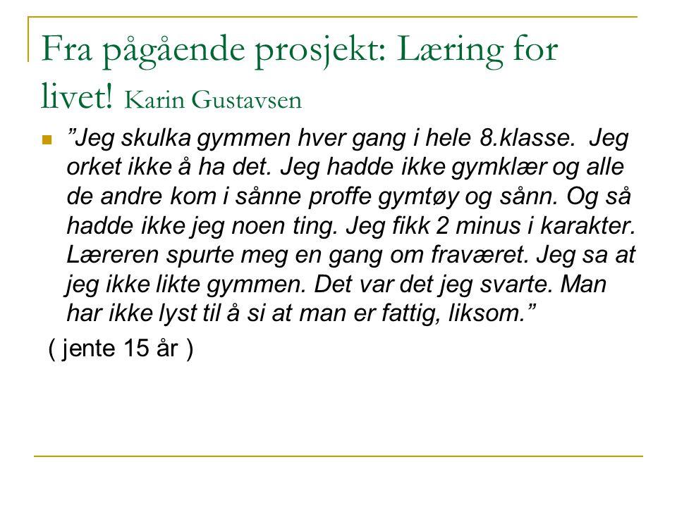 """Fra pågående prosjekt: Læring for livet! Karin Gustavsen  """"Jeg skulka gymmen hver gang i hele 8.klasse. Jeg orket ikke å ha det. Jeg hadde ikke gymkl"""