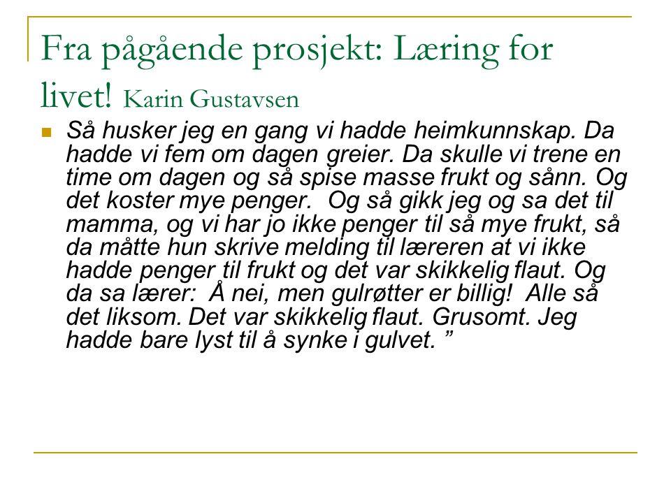 Fra pågående prosjekt: Læring for livet! Karin Gustavsen  Så husker jeg en gang vi hadde heimkunnskap. Da hadde vi fem om dagen greier. Da skulle vi