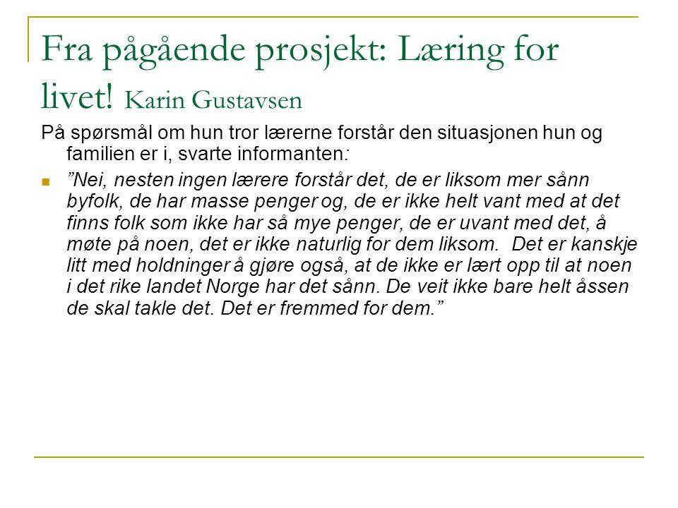 Fra pågående prosjekt: Læring for livet! Karin Gustavsen På spørsmål om hun tror lærerne forstår den situasjonen hun og familien er i, svarte informan