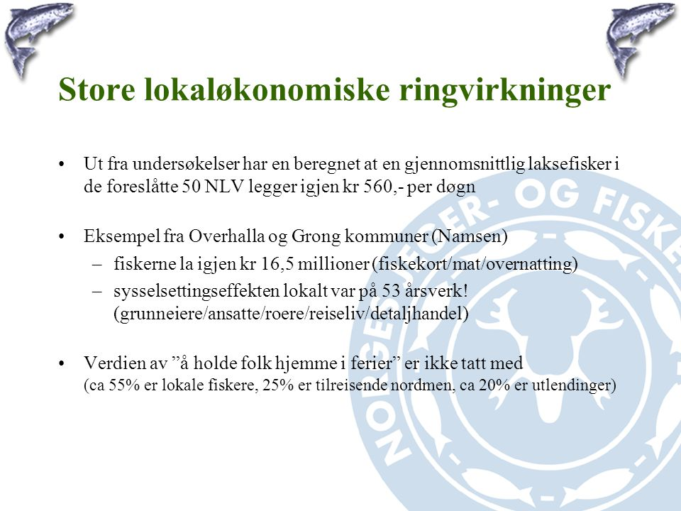 Store lokaløkonomiske ringvirkninger •Ut fra undersøkelser har en beregnet at en gjennomsnittlig laksefisker i de foreslåtte 50 NLV legger igjen kr 56