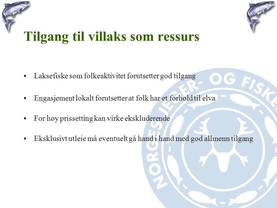 Tilgang til villaks som ressurs •Laksefiske som folkeaktivitet forutsetter god tilgang •Engasjement lokalt forutsetter at folk har et forhold til elva
