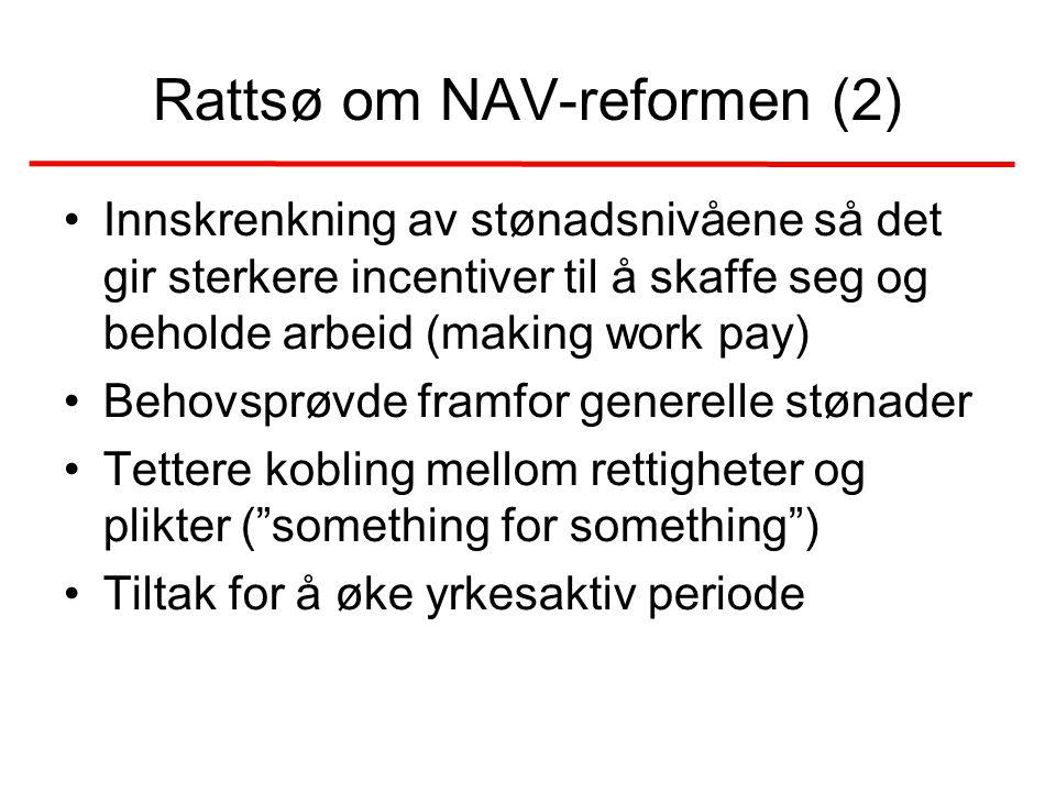 Rattsø om NAV-reformen (2) •Innskrenkning av stønadsnivåene så det gir sterkere incentiver til å skaffe seg og beholde arbeid (making work pay) •Beho