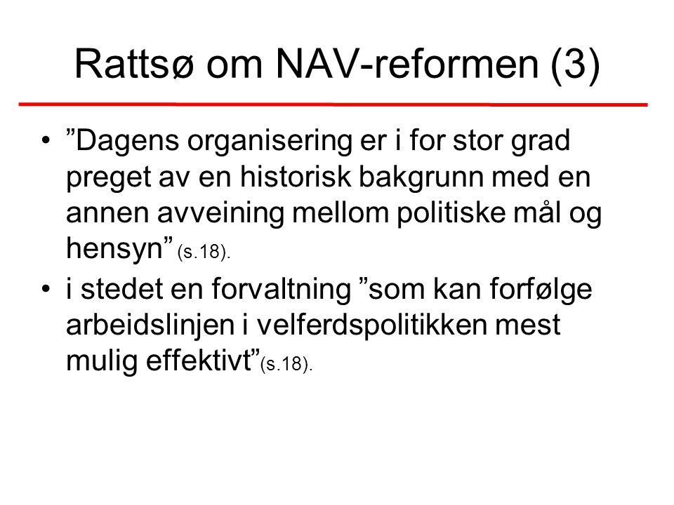 Rattsø om NAV-reformen (3) • Dagens organisering er i for stor grad preget av en historisk bakgrunn med en annen avveining mellom politiske mål og hensyn (s.18).
