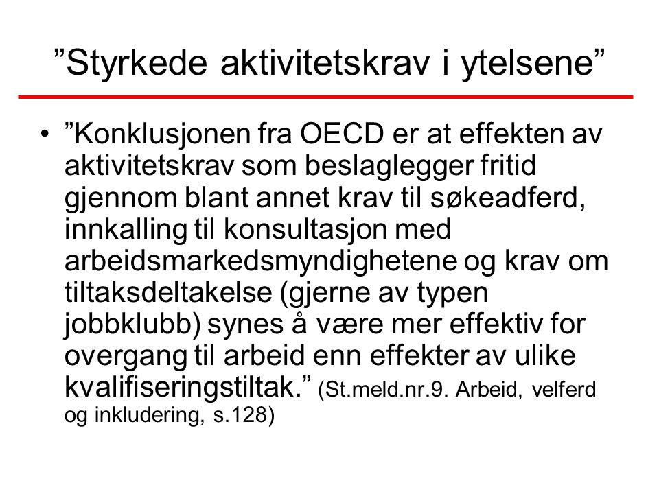 """""""Styrkede aktivitetskrav i ytelsene"""" •""""Konklusjonen fra OECD er at effekten av aktivitetskrav som beslaglegger fritid gjennom blant annet krav til søk"""