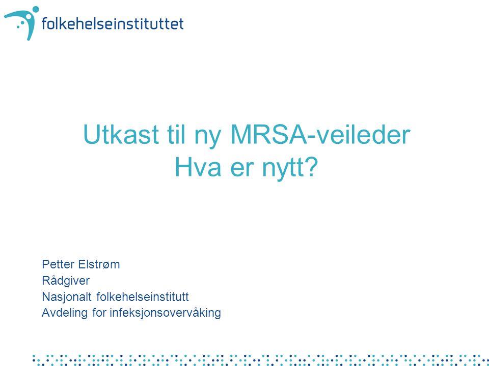 1.MRSA skal ikke bli endemisk ved norske sykehus eller sykehjem 2.Særlig virulente og spredningsdyktige MRSA- stammer skal ikke bli endemiske i Norge Mål med MRSA-tiltakene