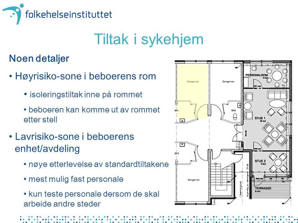 Noen detaljer • Høyrisiko-sone i beboerens rom • isoleringstiltak inne på rommet • beboeren kan komme ut av rommet etter stell • Lavrisiko-sone i bebo