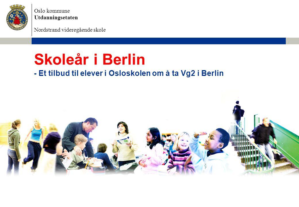 Oslo kommune Utdanningsetaten Nordstrand videregående skole Skoleår i Berlin - Et tilbud til elever i Osloskolen om å ta Vg2 i Berlin