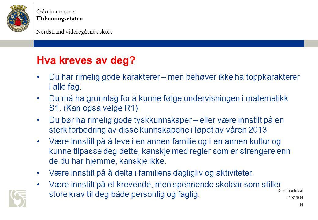 Oslo kommune Utdanningsetaten Nordstrand videregående skole 6/28/2014 Dokumentnavn 14 Hva kreves av deg.