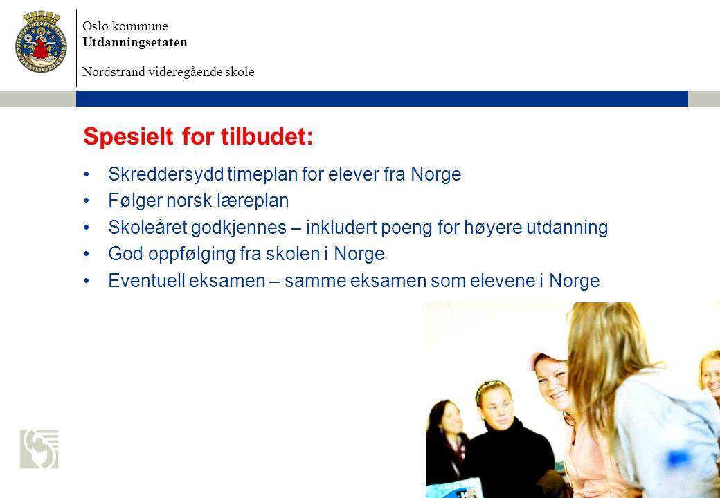 Oslo kommune Utdanningsetaten Nordstrand videregående skole 6/28/2014 Dokumentnavn 15 Spesielt for tilbudet: •Skreddersydd timeplan for elever fra Nor