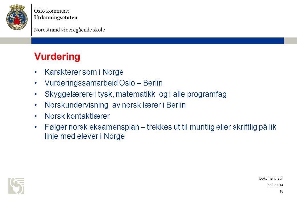 Oslo kommune Utdanningsetaten Nordstrand videregående skole 6/28/2014 Dokumentnavn 18 Vurdering •Karakterer som i Norge •Vurderingssamarbeid Oslo – Be