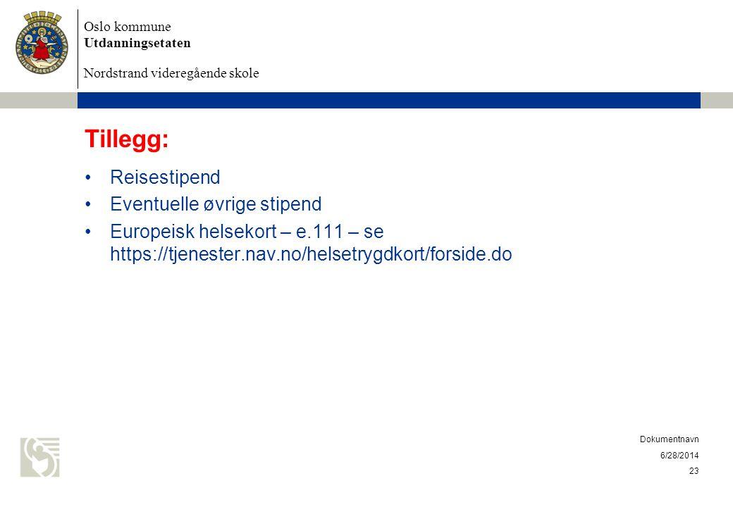 Oslo kommune Utdanningsetaten Nordstrand videregående skole 6/28/2014 Dokumentnavn 23 Tillegg: •Reisestipend •Eventuelle øvrige stipend •Europeisk hel