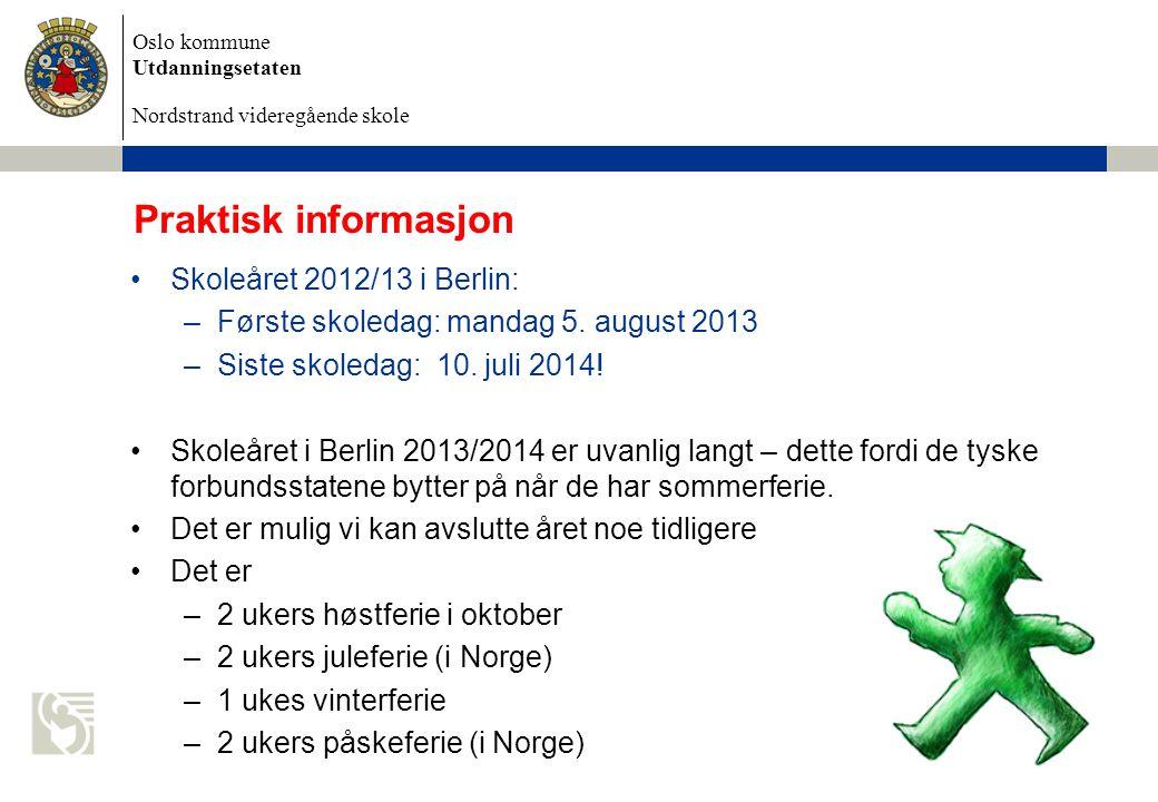 Oslo kommune Utdanningsetaten Nordstrand videregående skole 6/28/2014 Dokumentnavn 25 Praktisk informasjon •Skoleåret 2012/13 i Berlin: –Første skoledag: mandag 5.