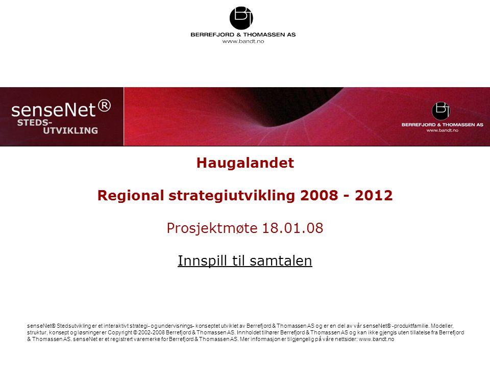 Haugalandet Regional strategiutvikling 2008 - 2012 Prosjektmøte 18.01.08 Innspill til samtalen senseNet® Stedsutvikling er et interaktivt strategi- og undervisnings- konseptet utviklet av Berrefjord & Thomassen AS og er en del av vår senseNet® -produktfamilie.