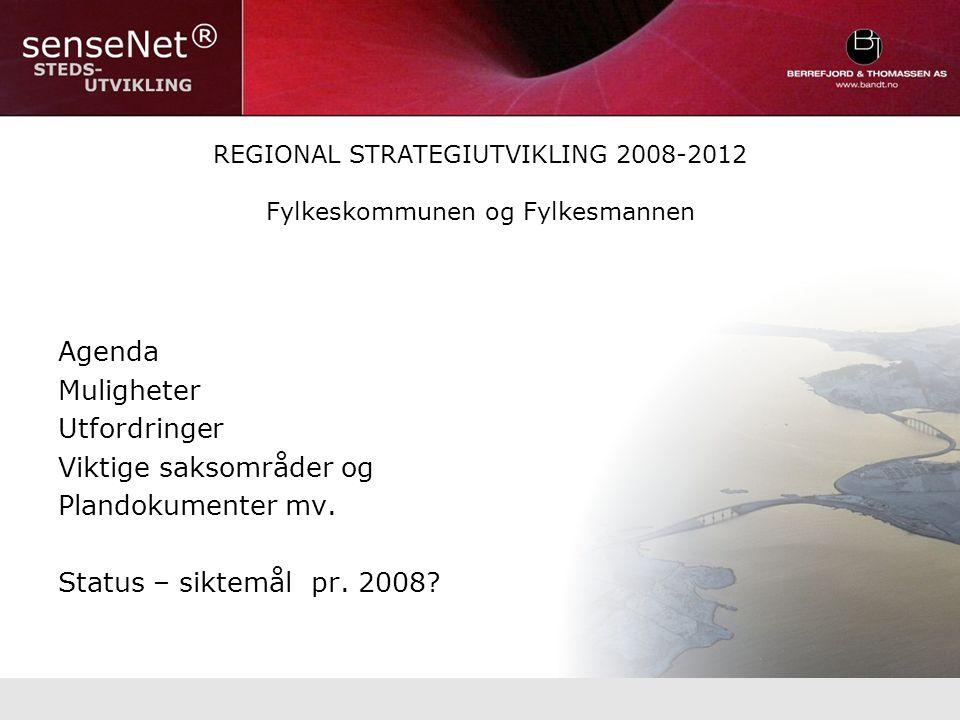 REGIONAL STRATEGIUTVIKLING 2008-2012 Fylkeskommunen og Fylkesmannen Agenda Muligheter Utfordringer Viktige saksområder og Plandokumenter mv.