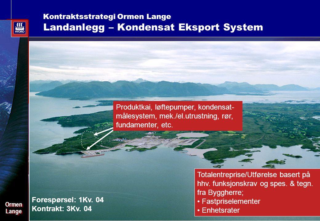 Date: 2003-02-02 - Page: 14 OrmenLangeOrmenLange Kontraktsstrategi Ormen Lange Landanlegg – Kondensat Eksport System Totalentreprise/Utførelse basert på hhv.