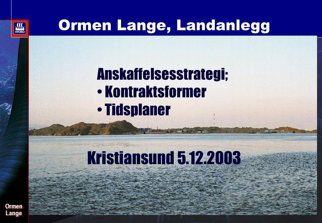 Date: 2003-02-02 - Page: 2 OrmenLangeOrmenLange Ormen Lange, Landanlegg Anskaffelsesstrategi; • Kontraktsformer • Tidsplaner Kristiansund 5.12.2003
