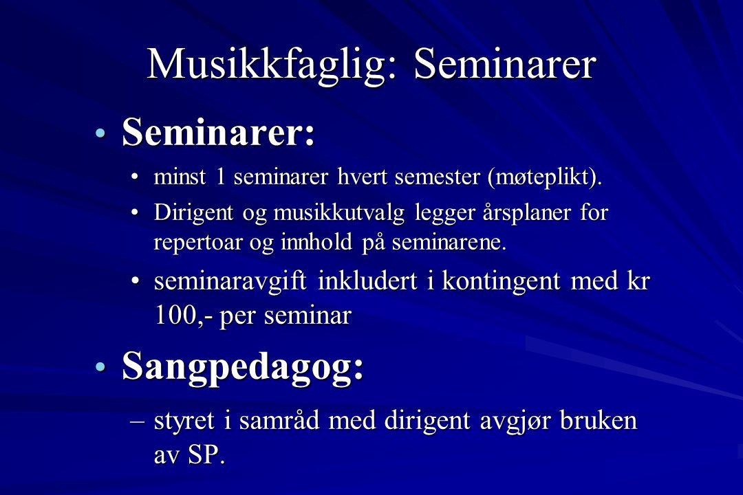Musikkfaglig: Seminarer • Seminarer: •minst 1 seminarer hvert semester (møteplikt). •Dirigent og musikkutvalg legger årsplaner for repertoar og innhol