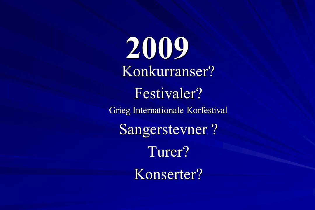 2009 Konkurranser?Festivaler? Grieg Internationale Korfestival Sangerstevner ? Turer?Konserter?