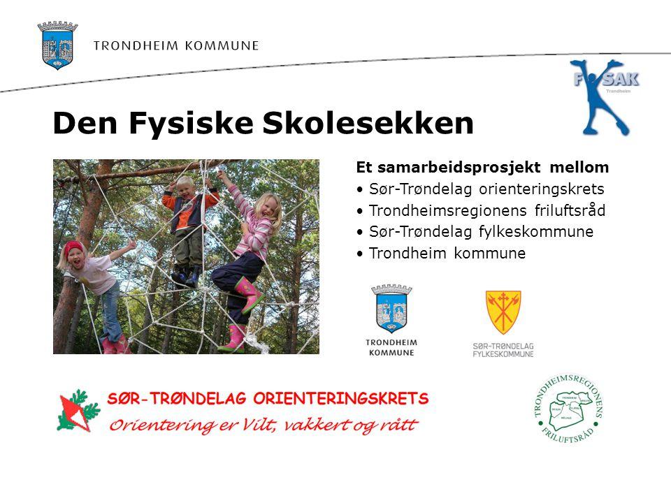 Den Fysiske Skolesekken Et samarbeidsprosjekt mellom • Sør-Trøndelag orienteringskrets • Trondheimsregionens friluftsråd • Sør-Trøndelag fylkeskommune