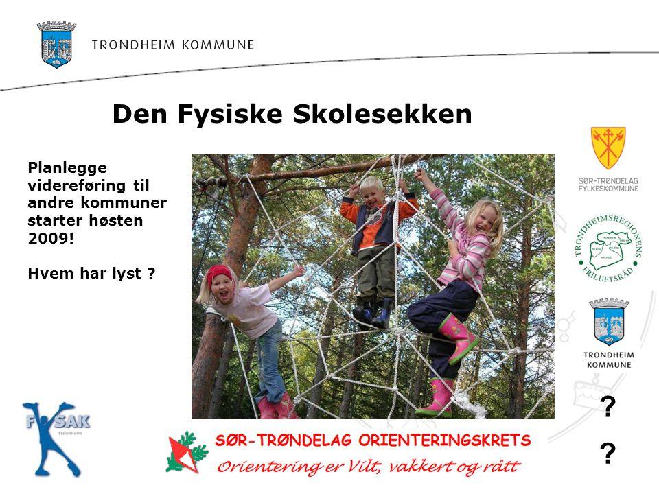 Den Fysiske Skolesekken Planlegge videreføring til andre kommuner starter høsten 2009! Hvem har lyst ? ? ?