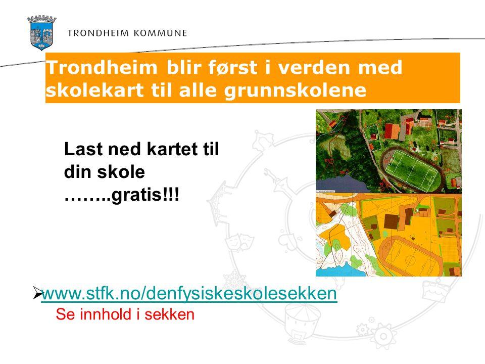 Trondheim blir først i verden med skolekart til alle grunnskolene  www.stfk.no/denfysiskeskolesekken www.stfk.no/denfysiskeskolesekken Se innhold i s