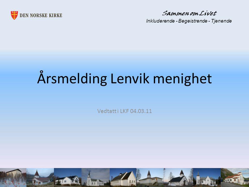Årsmelding Lenvik menighet Vedtatt i LKF 04.03.11 Sammen om Livet Inkluderende - Begeistrende - Tjenende
