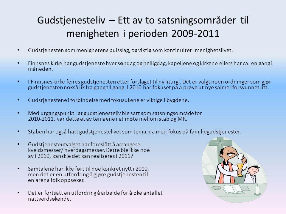 Gudstjenesteliv – Ett av to satsningsområder til menigheten i perioden 2009-2011 • Gudstjenesten som menighetens pulsslag, og viktig som kontinuitet i menighetslivet.