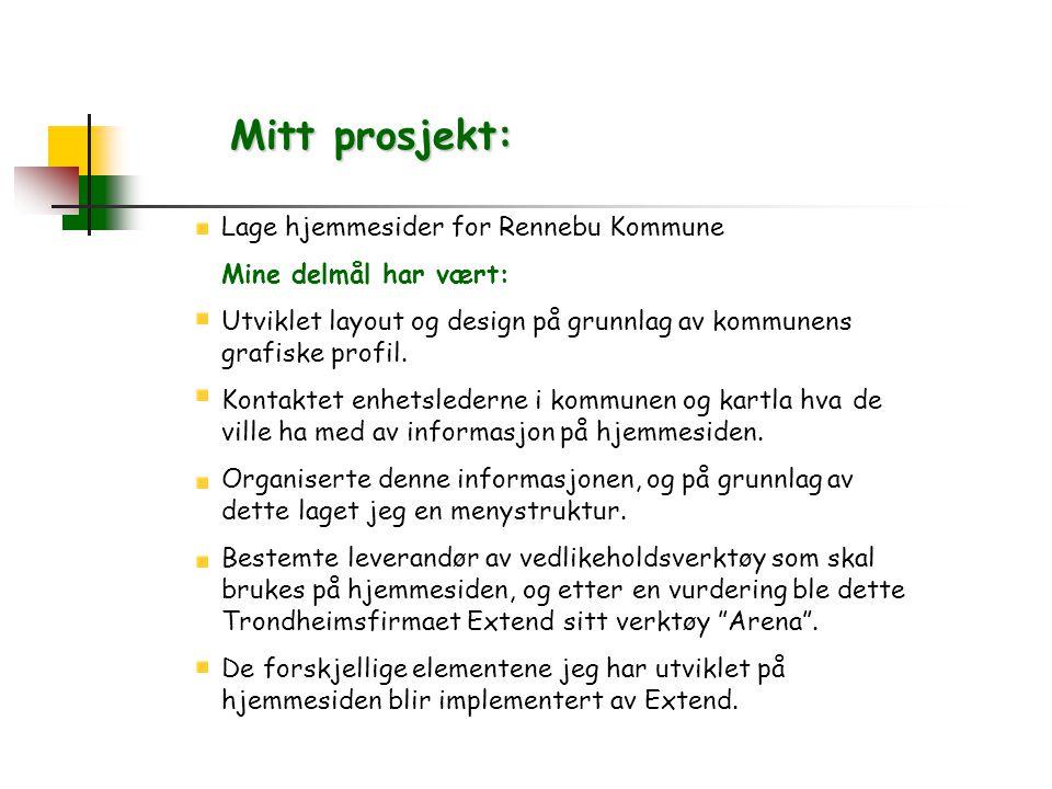 Mitt prosjekt: Lage hjemmesider for Rennebu Kommune Mine delmål har vært: Utviklet layout og design på grunnlag av kommunens grafiske profil.