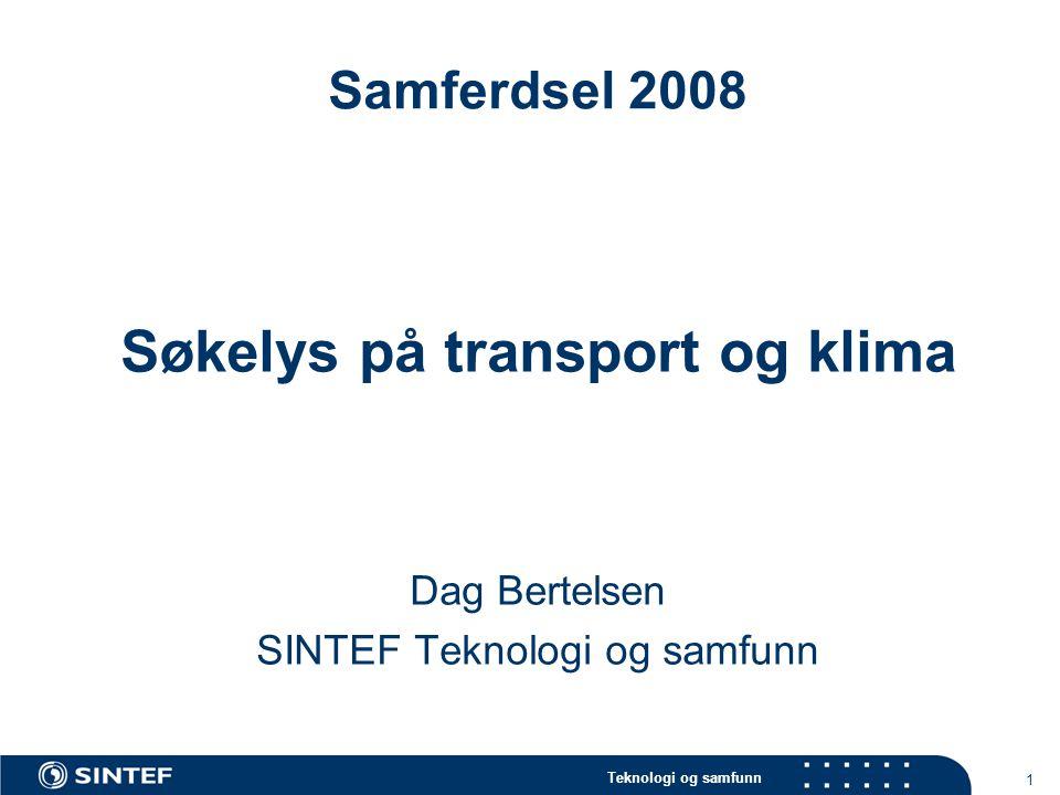 Teknologi og samfunn 1 Samferdsel 2008 Søkelys på transport og klima Dag Bertelsen SINTEF Teknologi og samfunn