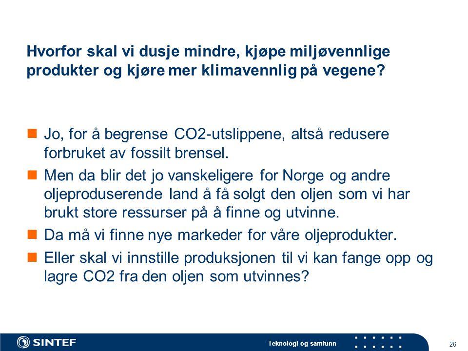 Teknologi og samfunn 26 Hvorfor skal vi dusje mindre, kjøpe miljøvennlige produkter og kjøre mer klimavennlig på vegene?  Jo, for å begrense CO2-utsl