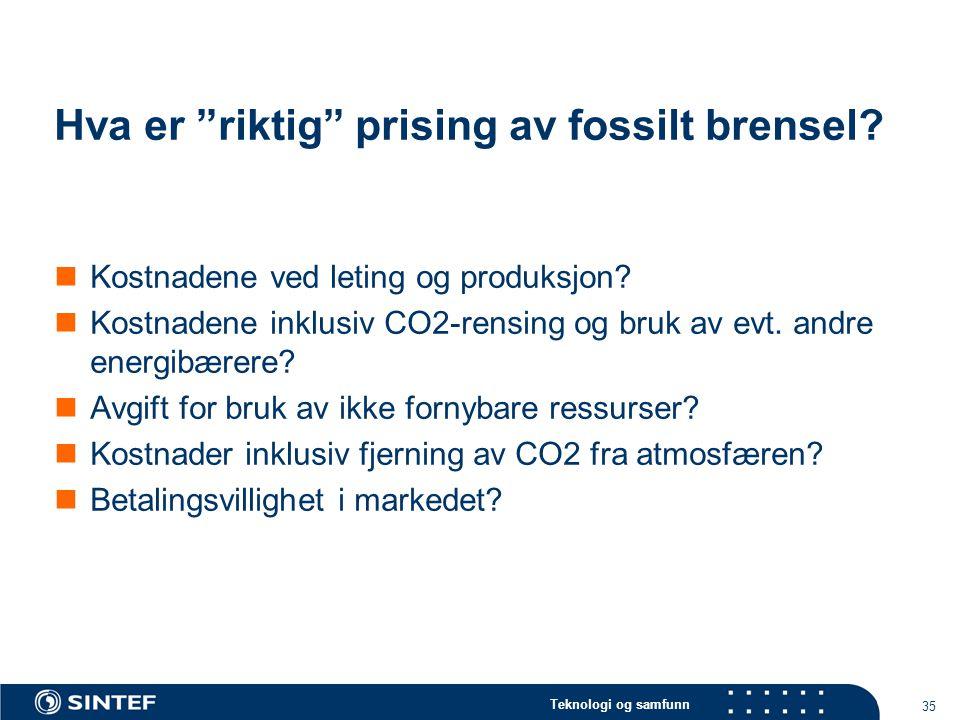 """Teknologi og samfunn 35 Hva er """"riktig"""" prising av fossilt brensel?  Kostnadene ved leting og produksjon?  Kostnadene inklusiv CO2-rensing og bruk a"""