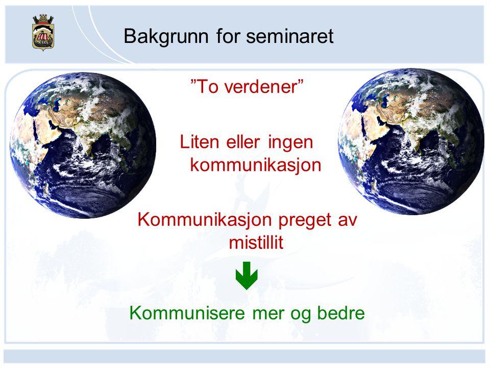 """Bakgrunn for seminaret """"To verdener"""" Liten eller ingen kommunikasjon Kommunikasjon preget av mistillit  Kommunisere mer og bedre"""
