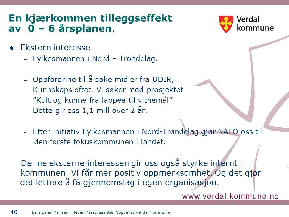 Lars Einar Karlsen – leder Ressurssenter Oppvekst Verdal kommune 10 En kjærkommen tilleggseffekt av 0 – 6 årsplanen.