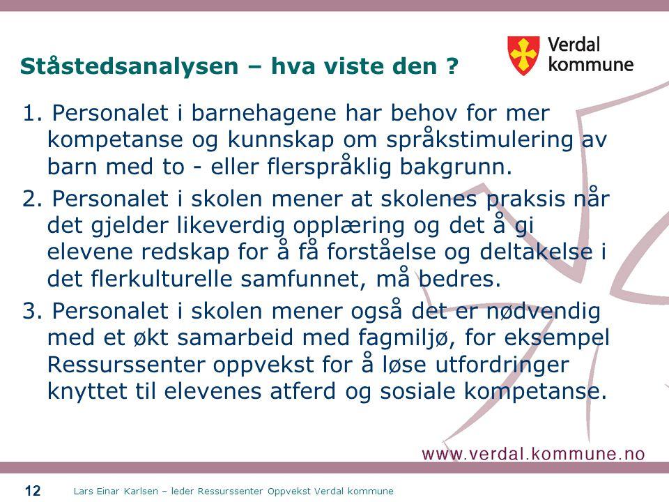Lars Einar Karlsen – leder Ressurssenter Oppvekst Verdal kommune 12 Ståstedsanalysen – hva viste den .
