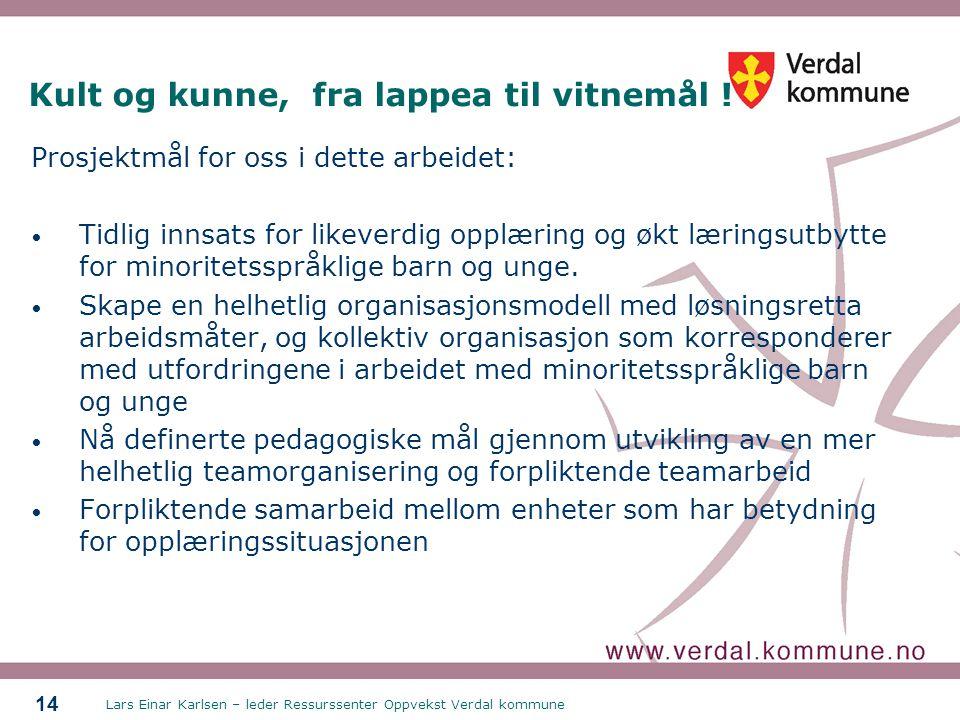 Lars Einar Karlsen – leder Ressurssenter Oppvekst Verdal kommune 14 Kult og kunne, fra lappea til vitnemål .
