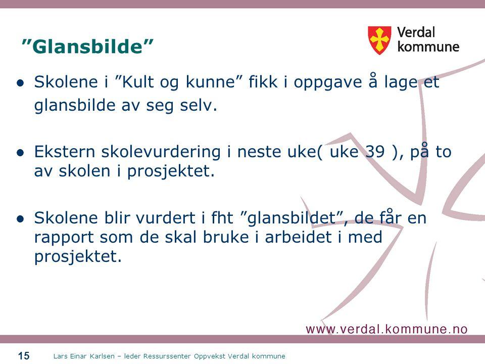 Lars Einar Karlsen – leder Ressurssenter Oppvekst Verdal kommune 15 Glansbilde  Skolene i Kult og kunne fikk i oppgave å lage et glansbilde av seg selv.