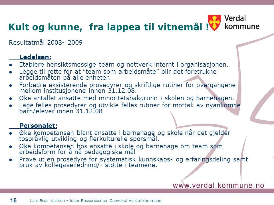 Lars Einar Karlsen – leder Ressurssenter Oppvekst Verdal kommune 16 Kult og kunne, fra lappea til vitnemål .