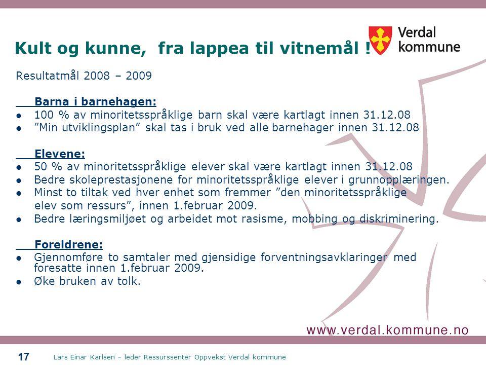 Lars Einar Karlsen – leder Ressurssenter Oppvekst Verdal kommune 17 Kult og kunne, fra lappea til vitnemål .