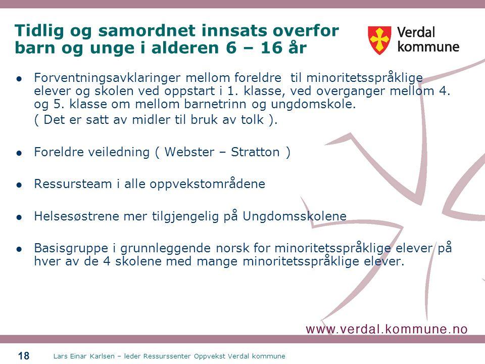 Lars Einar Karlsen – leder Ressurssenter Oppvekst Verdal kommune 18 Tidlig og samordnet innsats overfor barn og unge i alderen 6 – 16 år  Forventningsavklaringer mellom foreldre til minoritetsspråklige elever og skolen ved oppstart i 1.
